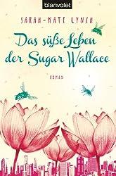 Das süße Leben der Sugar Wallace: Roman