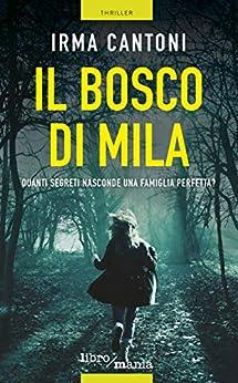 Il bosco di Mila: Quanti segreti nasconde una famiglia perfetta? di [Cantoni, Irma]