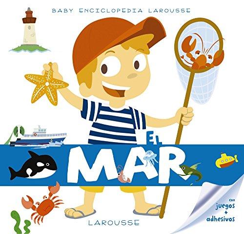 Baby enciclopedia. El mar (Larousse - Infantil / Juvenil - Castellano - A Partir De 3 Años - Baby Enciclopedia) por Larousse Editorial