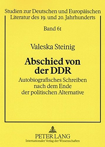 Abschied von der DDR: Autobiografisches Schreiben nach dem Ende der politischen Alternative (Studien zur deutschen und europäischen Literatur des 19. und 20. Jahrhunderts)