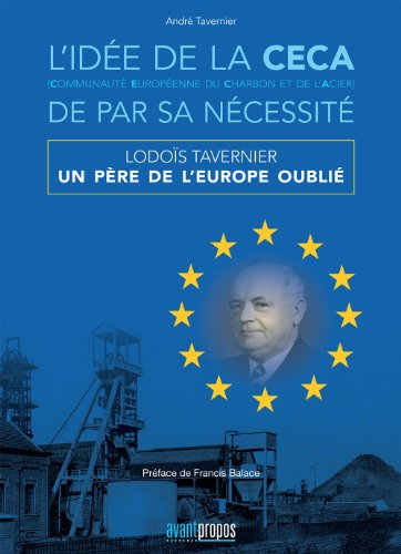 L'idée de la CECA (Communauté Européenne du Charbon et de l'Acier) de par sa nécessité : Lodoïs Tavernier, un père de l'Europe oublié par André Tavernier