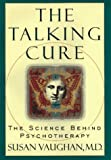 The Talking Cure: The Science Behind Psychotherapy by Susan C. Vaughan (1997-04-01)