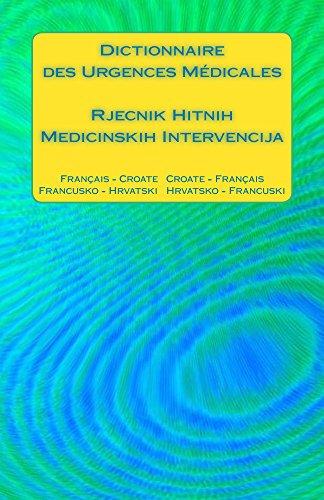 Dictionnaire des Urgences Médicales / Rjecnik Hitnih Medicinskih Intervencija: Français - Croate   Croate - Français / Francusko - Hrvatski   Hrvatsko - Francuski (French Edition)