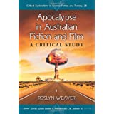 Apocalypse in Australian Fiction and Film: A Critical Study (Critical Explorations in Science Fiction and Fantasy)