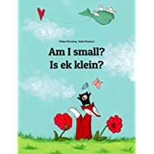 Am I small? Is ek klein?: Children's Picture Book English-Afrikaans (Bilingual Edition) (World Children's Book 20) (English Edition)
