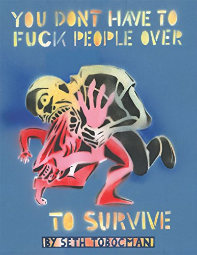 You Don't Have to Fuck People Over to Survive por Seth Tobocman