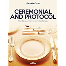 Ceremonial and Protocol: Essential good manner and etiquette rules (English Edition)