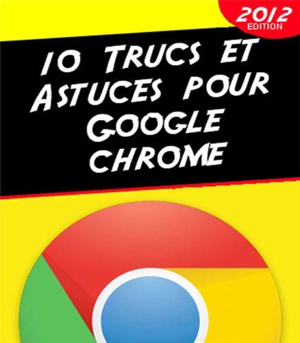 10 Trucs et Astuces pour Google Chrome par Laurent Chuss