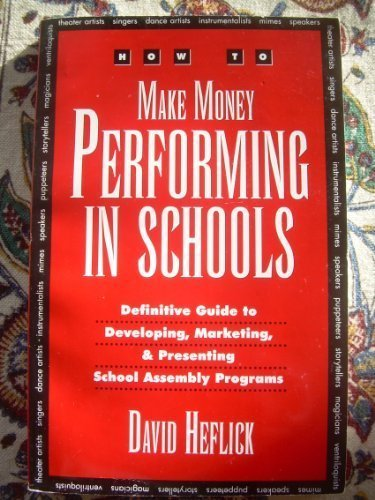 How to Make Money Performing in Schools: The Definitive Guide to Developing, Marketing, and Presenting School Assembly Programs by David Heflick (1997-02-02)
