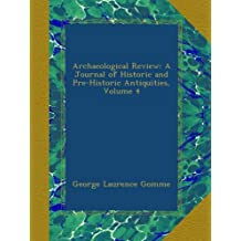 Archaeological Review: A Journal of Historic and Pre-Historic Antiquities, Volume 4
