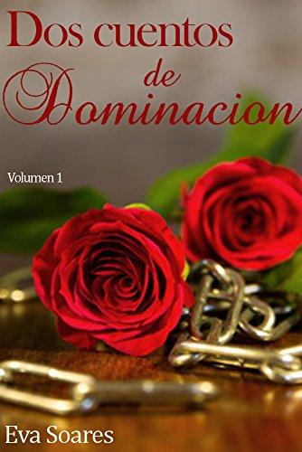 Dos Cuentos de Dominación: Dominando la Florista y Sometimiento (BDSM): Volumen 1 por Eva Soares