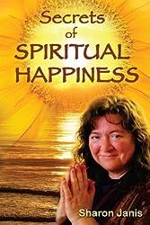 Secrets of Spiritual Happiness by Sharon Janis (2010-05-25)