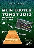 Mein erstes Tonstudio - Sammelband Buch I & II: Theorie und Praxis für den Einstieg ins Aufnehmen und Mischen