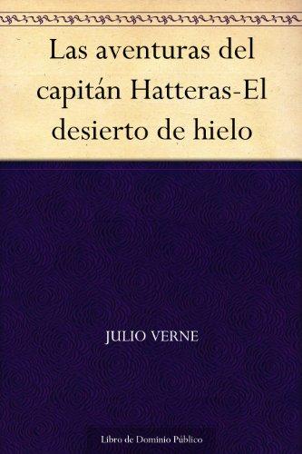 Las aventuras del capitán Hatteras-El desierto de hielo por Julio Verne