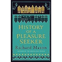History of a Pleasure Seeker by Richard Mason (2012-04-12)