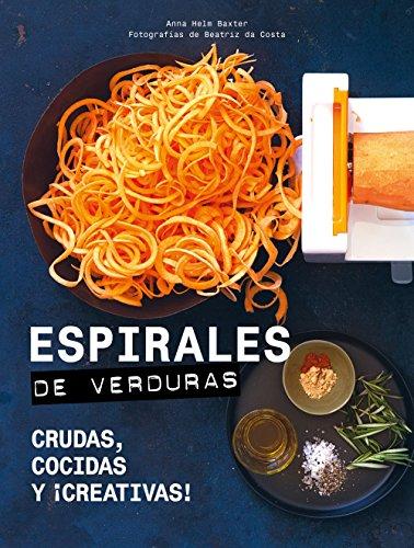 Espirales de verduras: Crudas, cocidas y ¡creativas! (Gastronomía)