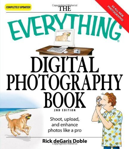 The Everything Digital Photography Book: Utilize the latest technology to take professional grade pictures by Ric deGaris Doble (2008-06-01)