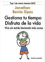 Gestión del tiempo: Gestiona tu tiempo, disfruta de la vida: Vive sin estrés haciendo más cosas (Spanish Edition)