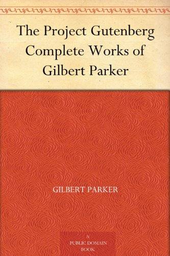 the-project-gutenberg-complete-works-of-gilbert-parker-english-edition