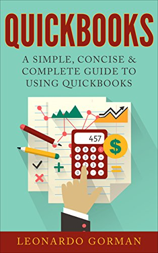QuickBooks: A Simple, Concise & Complete Guide to Using QuickBooks (Accounting Software Made Easy) (English Edition)