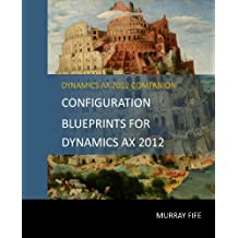 Configuration Blueprints For Dynamics AX 2012 (English Edition)
