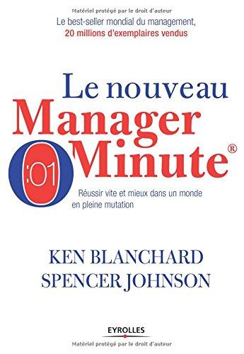 Le nouveau manager minute: Réussir vite et mieux dans un monde en pleine mutation par Ken Blanchard