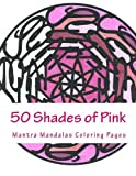 Libros Descargar en linea 50 Shades of Pink A Mantra Mandalas Coloring Pages Breast Cancer Survivors Edition by Kristin G Hatch 2015 09 29 (PDF y EPUB) Espanol Gratis