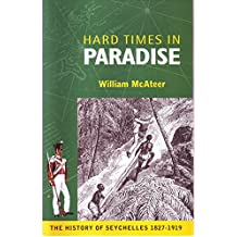 Hard Times in Paradise: The History of Seychelles 1827-1919