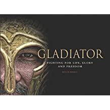 Gladiator: Fighting for Life, Glory and Freedom (Military History)