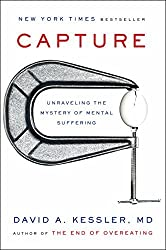 Capture: Unraveling the Mystery of Mental Suffering by David A., M.D. Kessler (2016-04-12)