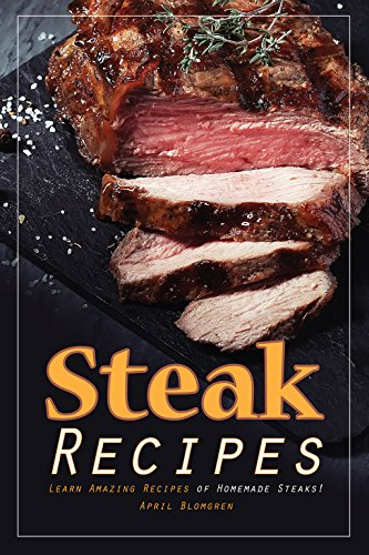 Steak Recipes: Learn Amazing Recipes of Homemade Steaks! (English Edition) -