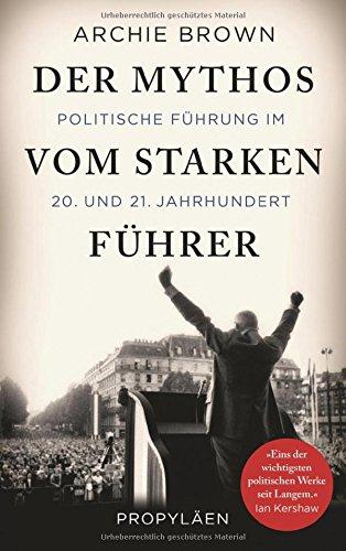Der Mythos vom starken Führer: Politische Führung im 20. und 21. Jahrhundert