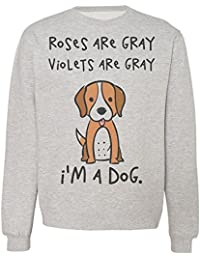 Roses Are Gray Violets Are Gray I'm A Dog Hilarious Cute Puppy Design Sudadera Unisex