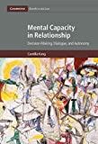 Mental Capacity in Relationship: Decision-Making, Dialogue, and Autonomy (Cambridge Bioethics and Law Book 34)