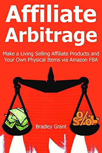 AFFILIATE ARBITRAGE: Make a Living Selling Affiliate Products and Your Own Physical Items via Amazon FBA (English Edition) por Bradley Grant