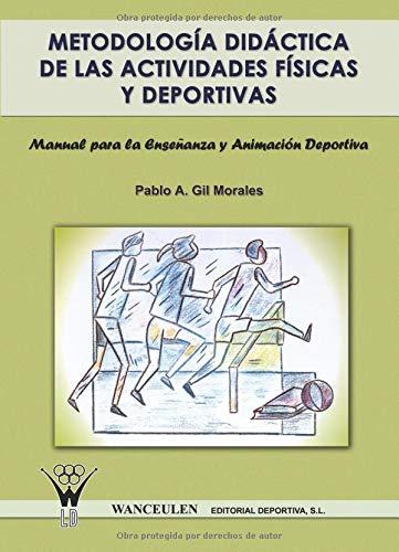 Metodología Didáctica De Las Actividades Físicas Y Deportivas por Pablo Ángel Gil Morales