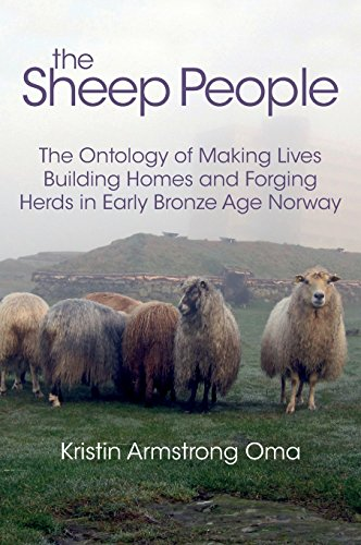The The Sheep People: The Ontology of Making Lives, Building Homes and Forging Herds in Early Bronze Age Norway -