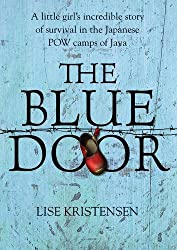 The Blue Door: A Liitle Girl's Incredible Story of Survival in the Japanese POW Camps of Java