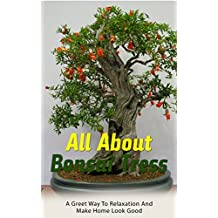 All About Bonsai Tress: A Greet Way to Relaxation and Make Home Look Good (English Edition)