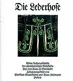 Die Lederhose: Kleine Kulturgeschichte des alpenl�ndischen Beinkleids. Dt. /Engl.
