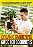 #2: Organic Gardening Guide For Beginner's: A Collection To Learn About The Top Useful Organic Gardening Methods And Techniques To Harvest Plants This Season