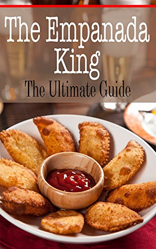 The Empanada King: The Ultimate Guide (English Edition)