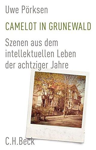 Camelot in Grunewald: Szenen aus dem intellektuellen Leben der achtziger Jahre (Of Portrait Camelot)