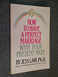 How to Have a Perfect Marriage With Your Present Wife