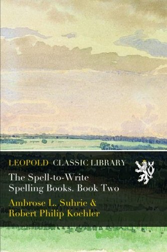 The Spell-to-Write Spelling Books. Book Two por Ambrose L. Suhrie