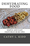 Dehydrating Food: Simple and Easy Dehydrator Recipes (English Edition)