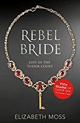 Rebel Bride (Lust in the Tudor court - Book Two): 2 (Lust in the Tudor Court 2)
