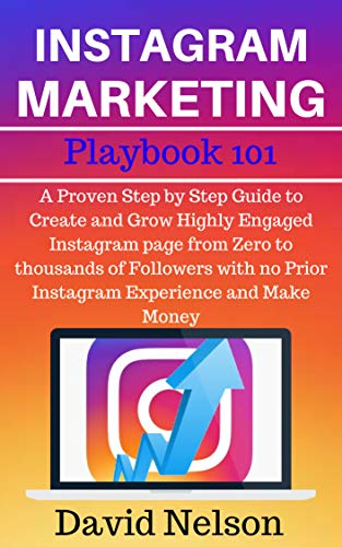Instagram Marketing Playbook 101: A Proven Step by Step Guide to Create and Grow Highly Engaged Instagram page from Zero to thousands of Followers with ... Experience and Make Money (English Edition) por David Nelson