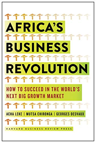 Africa\'s Business Revolution: How to Succeed in the World\'s Next Big Growth Market