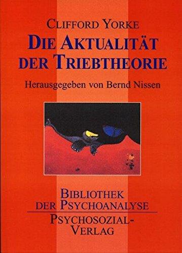 Die Aktualität der Triebtheorie (Bibliothek der Psychoanalyse)